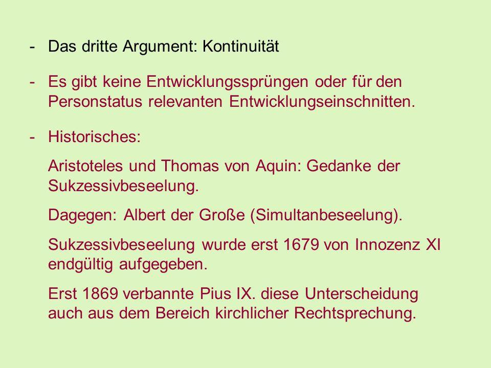 -Das dritte Argument: Kontinuität -Es gibt keine Entwicklungssprüngen oder für den Personstatus relevanten Entwicklungseinschnitten. -Historisches: Ar