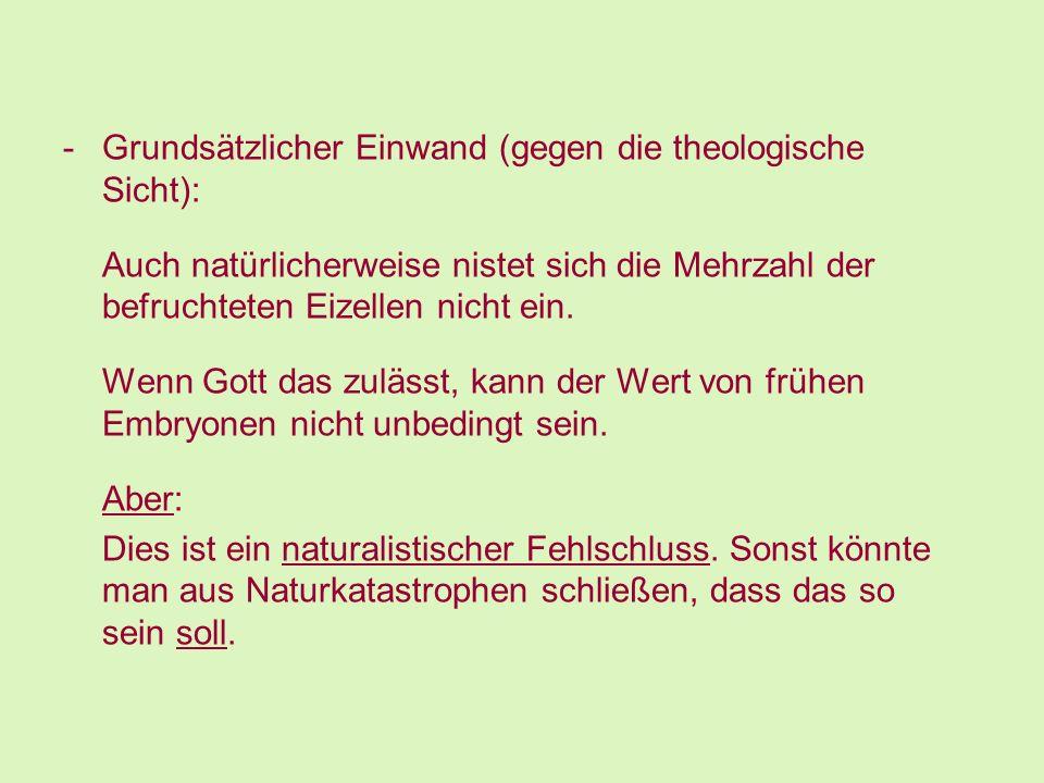 -Grundsätzlicher Einwand (gegen die theologische Sicht): Auch natürlicherweise nistet sich die Mehrzahl der befruchteten Eizellen nicht ein. Wenn Gott