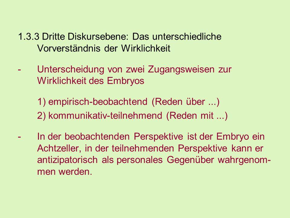 1.3.3 Dritte Diskursebene: Das unterschiedliche Vorverständnis der Wirklichkeit -Unterscheidung von zwei Zugangsweisen zur Wirklichkeit des Embryos 1)