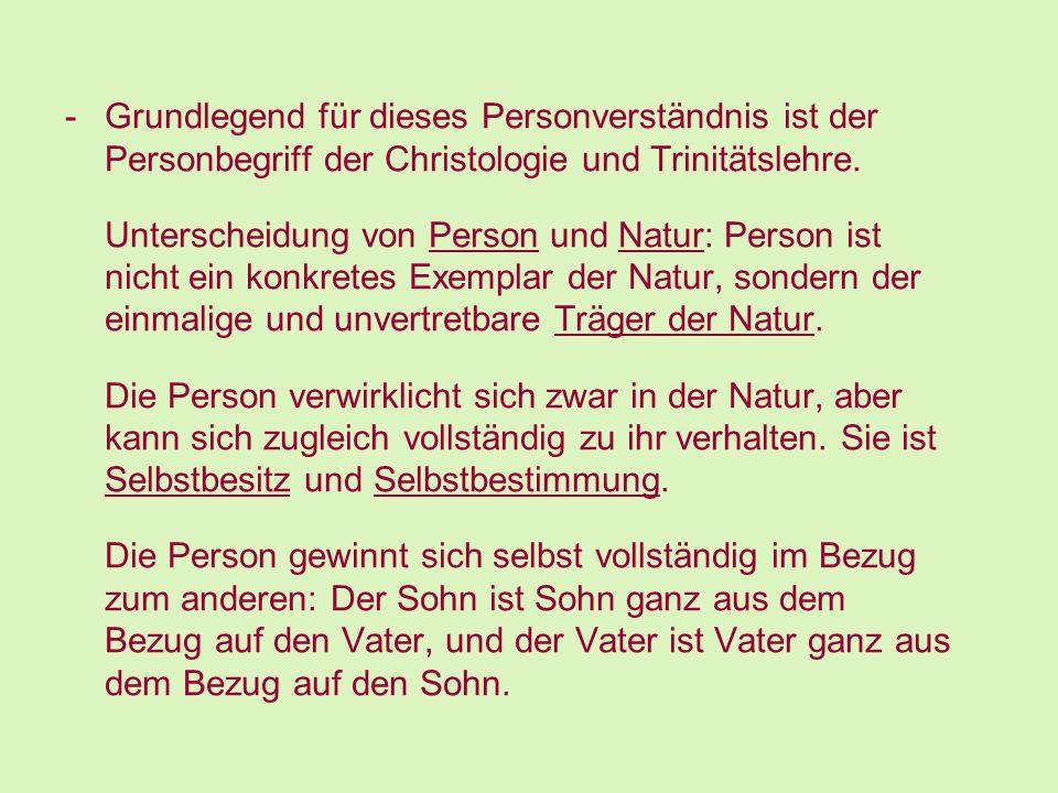 -Grundlegend für dieses Personverständnis ist der Personbegriff der Christologie und Trinitätslehre. Unterscheidung von Person und Natur: Person ist n