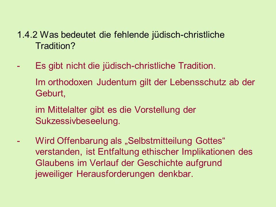 1.4.2 Was bedeutet die fehlende jüdisch-christliche Tradition? -Es gibt nicht die jüdisch-christliche Tradition. Im orthodoxen Judentum gilt der Leben