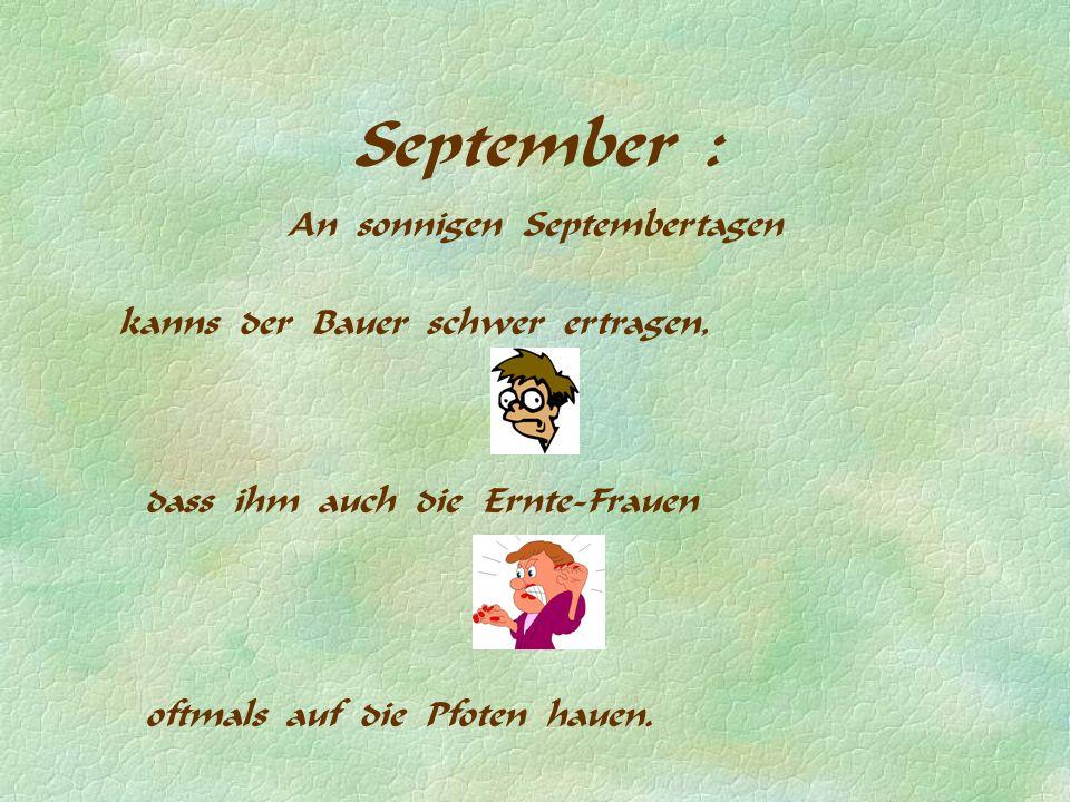 September : An sonnigen Septembertagen kanns der Bauer schwer ertragen, dass ihm auch die Ernte-Frauen oftmals auf die Pfoten hauen.