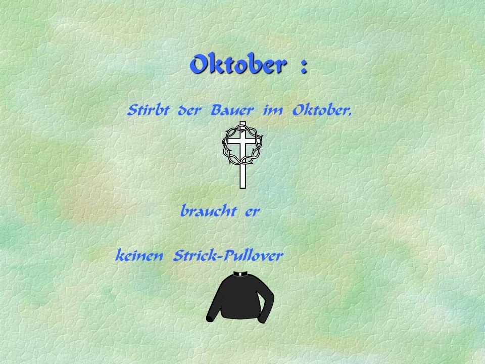Oktober : Stirbt der Bauer im Oktober, braucht er keinen Strick-Pullover
