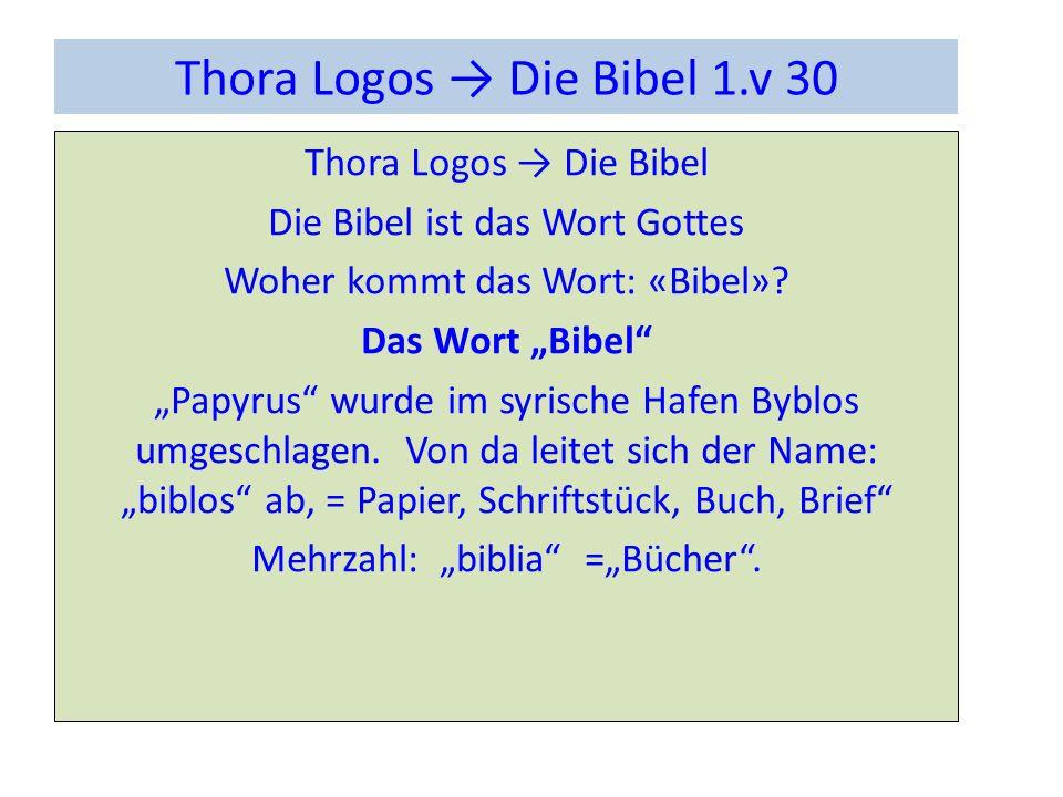 Thora Logos Die Bibel 1.v 30 Thora Logos Die Bibel Die Bibel ist das Wort Gottes Woher kommt das Wort: «Bibel».