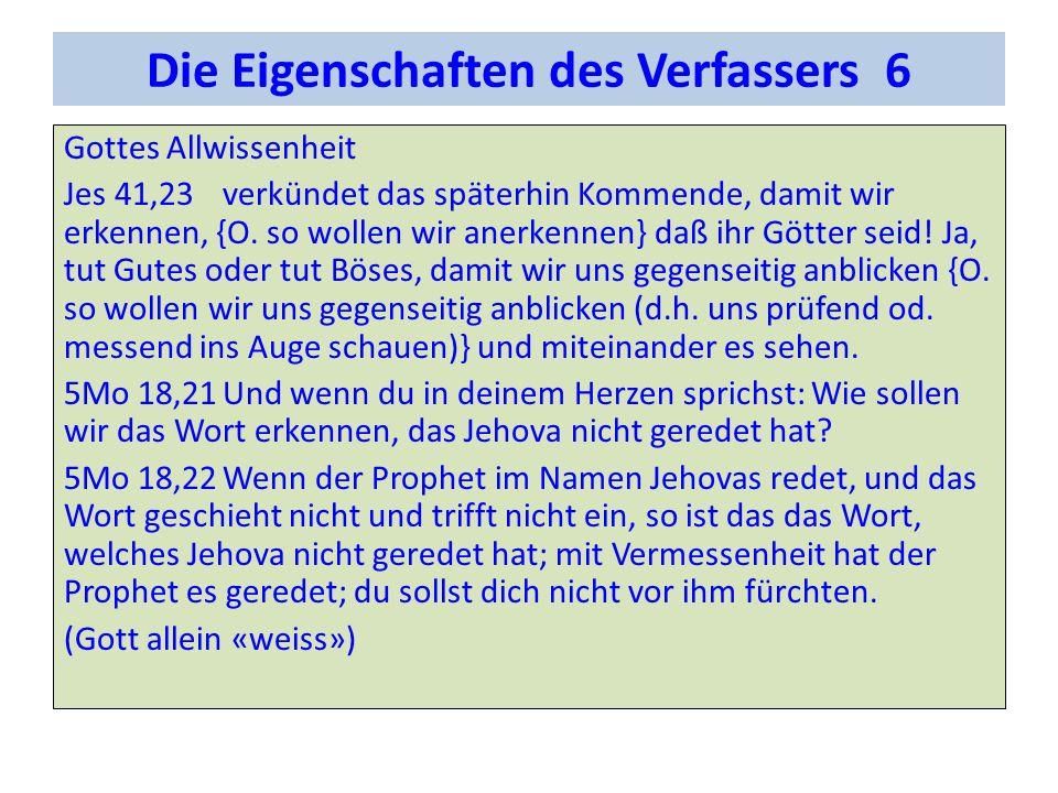 Die Eigenschaften des Verfassers 6 Gottes Allwissenheit Jes 41,23verkündet das späterhin Kommende, damit wir erkennen, {O.