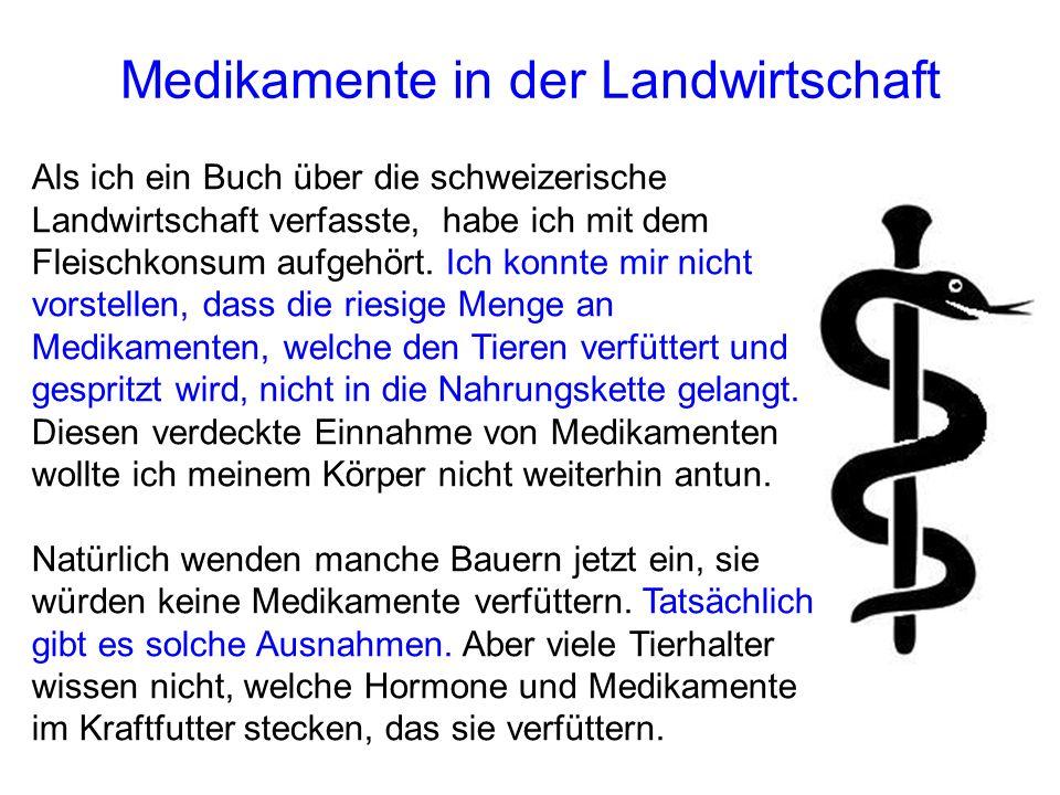 Medikamente in der Landwirtschaft Als ich ein Buch über die schweizerische Landwirtschaft verfasste, habe ich mit dem Fleischkonsum aufgehört. Ich kon