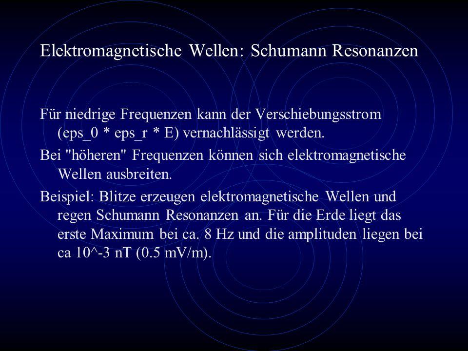Elektromagnetische Wellen: Schumann Resonanzen Für niedrige Frequenzen kann der Verschiebungsstrom (eps_0 * eps_r * E) vernachlässigt werden. Bei