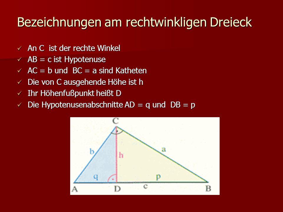 Bezeichnungen am rechtwinkligen Dreieck An C ist der rechte Winkel An C ist der rechte Winkel AB = c ist Hypotenuse AB = c ist Hypotenuse AC = b und B