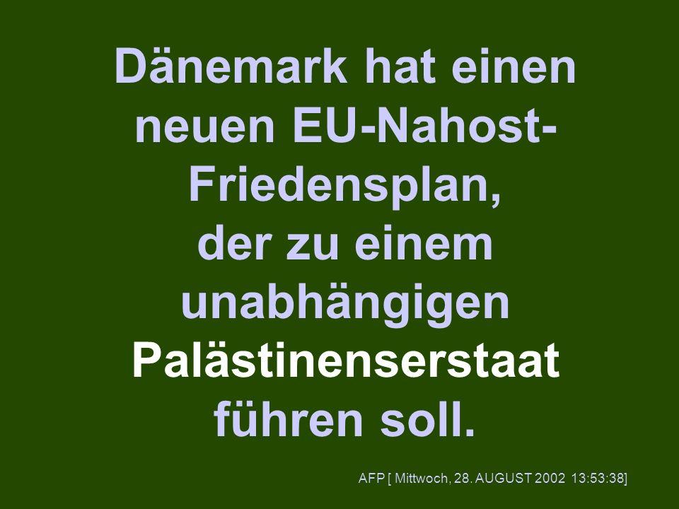 Dänemark hat einen neuen EU-Nahost- Friedensplan, der zu einem unabhängigen Palästinenserstaat führen soll. AFP [ Mittwoch, 28. AUGUST 2002 13:53:38]