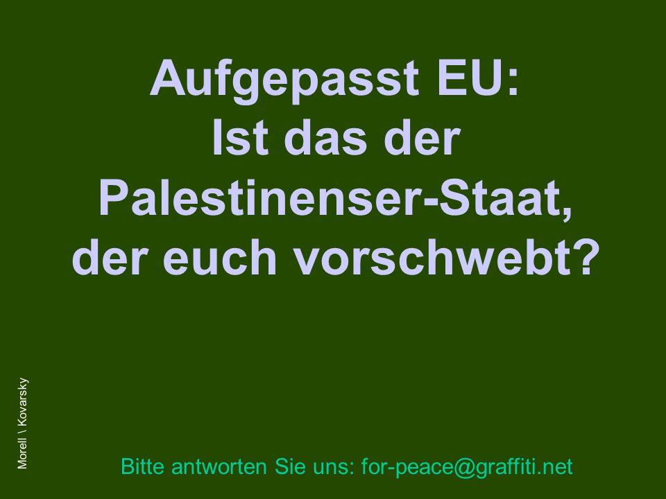 Aufgepasst EU: Ist das der Palestinenser-Staat, der euch vorschwebt.