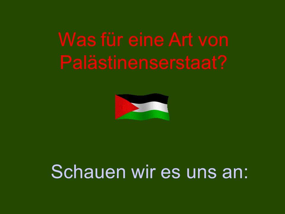 Was für eine Art von Palästinenserstaat? Schauen wir es uns an: