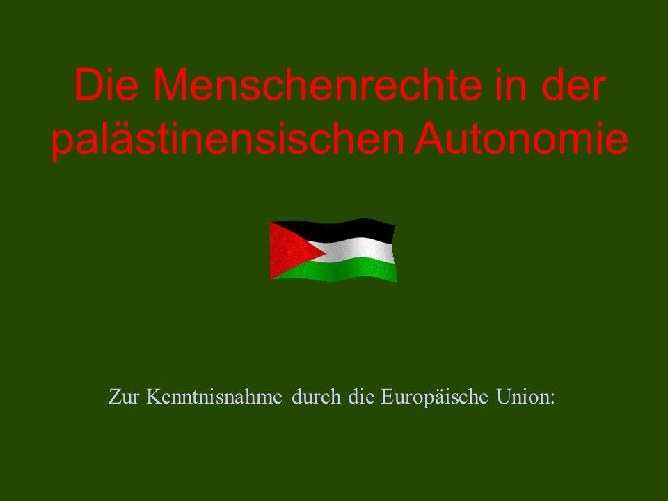 Die Menschenrechte in der palästinensischen Autonomie Zur Kenntnisnahme durch die Europäische Union: