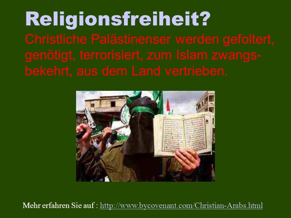 Religionsfreiheit? Christliche Palästinenser werden gefoltert, genötigt, terrorisiert, zum Islam zwangs- bekehrt, aus dem Land vertrieben. Mehr erfahr