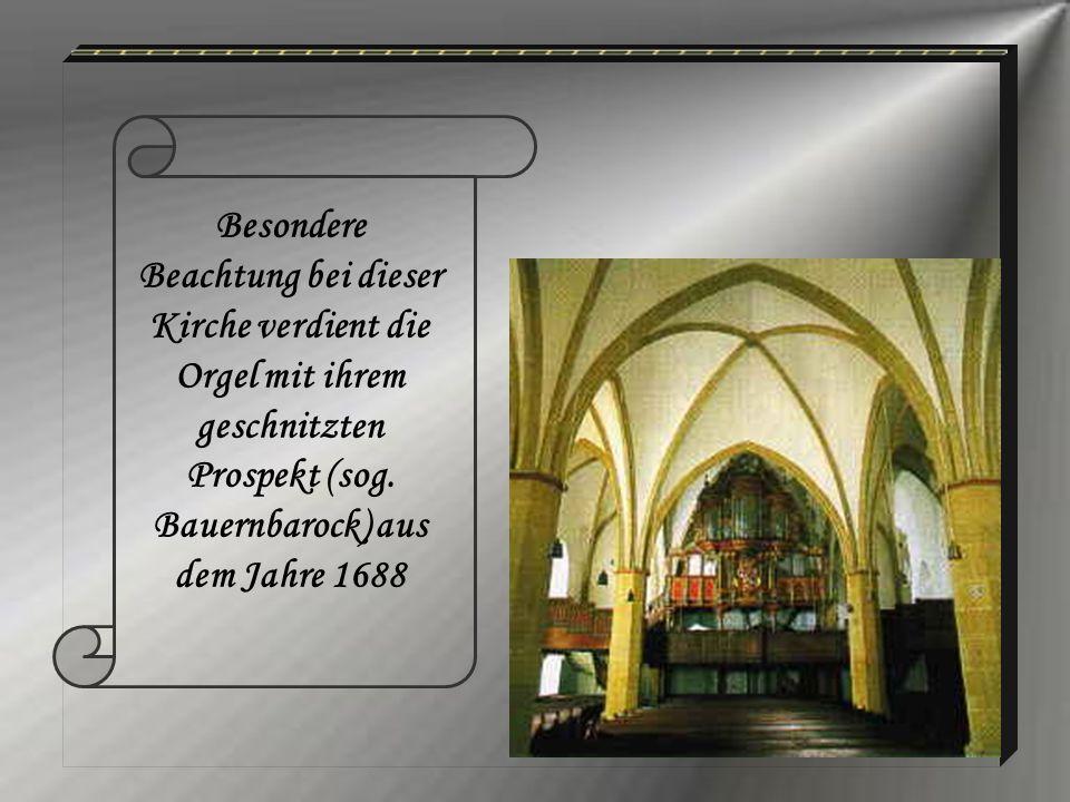 Besondere Beachtung bei dieser Kirche verdient die Orgel mit ihrem geschnitzten Prospekt (sog. Bauernbarock) aus dem Jahre 1688