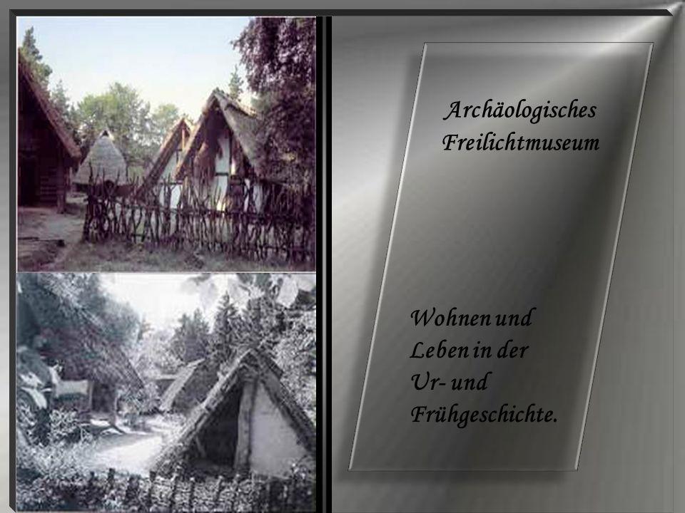Archäologisches Freilichtmuseum Wohnen und Leben in der Ur- und Frühgeschichte.