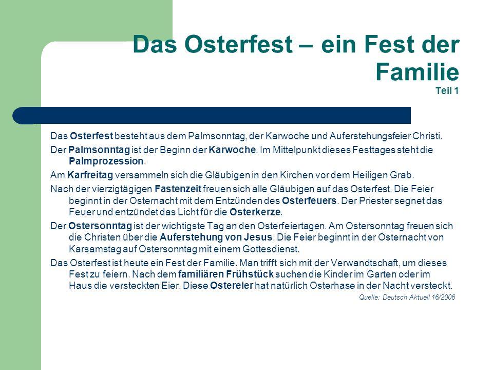 Das Osterfest – ein Fest der Familie Teil 1 Das Osterfest besteht aus dem Palmsonntag, der Karwoche und Auferstehungsfeier Christi. Der Palmsonntag is