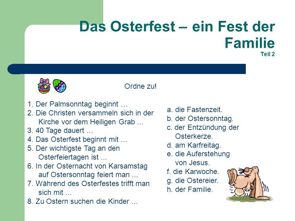 Das Osterfest – ein Fest der Familie Teil 2 Ordne zu! 1. Der Palmsonntag beginnt … 2. Die Christen versammeln sich in der Kirche vor dem Heiligen Grab