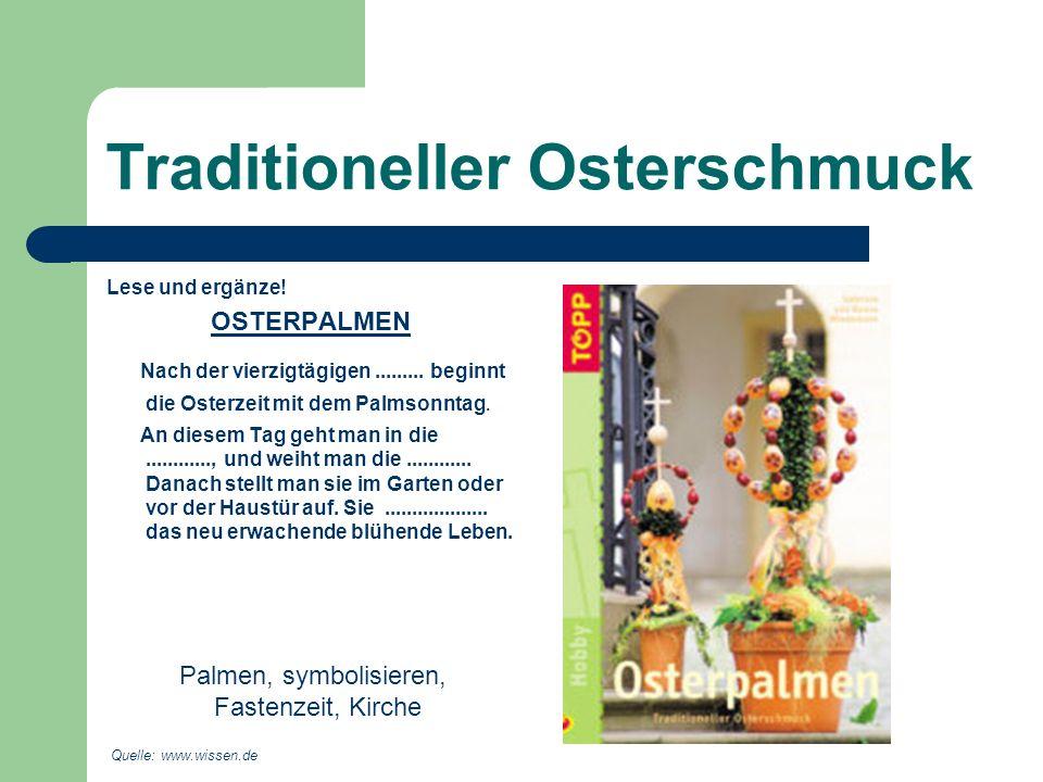 Traditioneller Osterschmuck Lese und ergänze! OSTERPALMEN Nach der vierzigtägigen......... beginnt die Osterzeit mit dem Palmsonntag. An diesem Tag ge