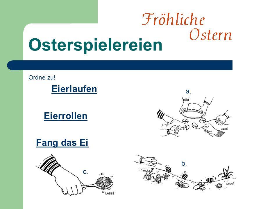 Osterspielereien Ordne zu! Eierlaufen Eierrollen Fang das Ei a. b. c.