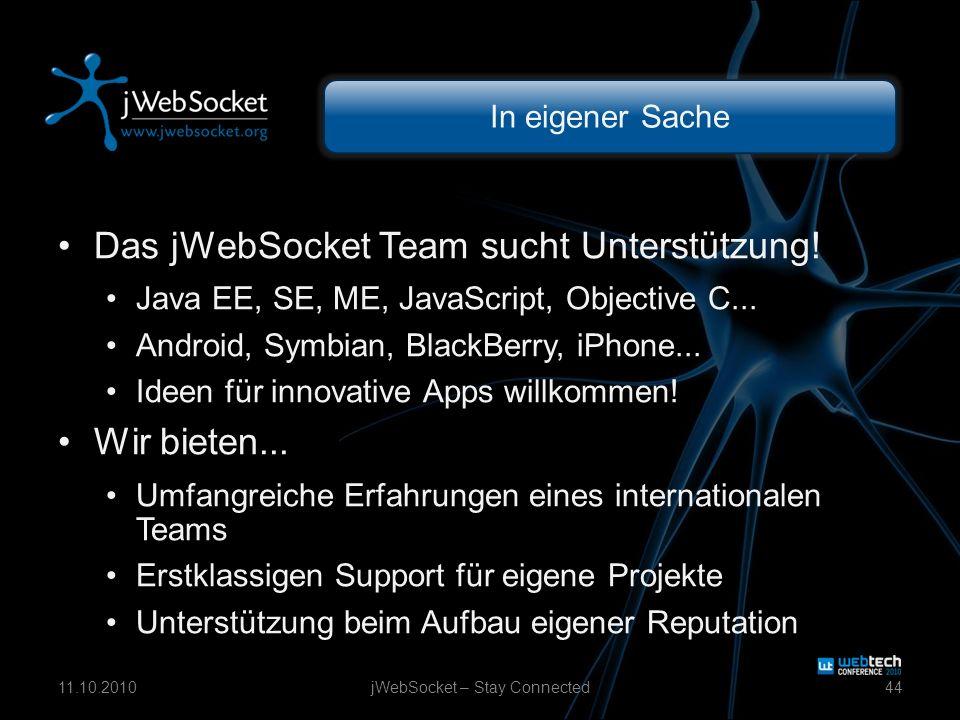 In eigener Sache Das jWebSocket Team sucht Unterstützung! Java EE, SE, ME, JavaScript, Objective C... Android, Symbian, BlackBerry, iPhone... Ideen fü