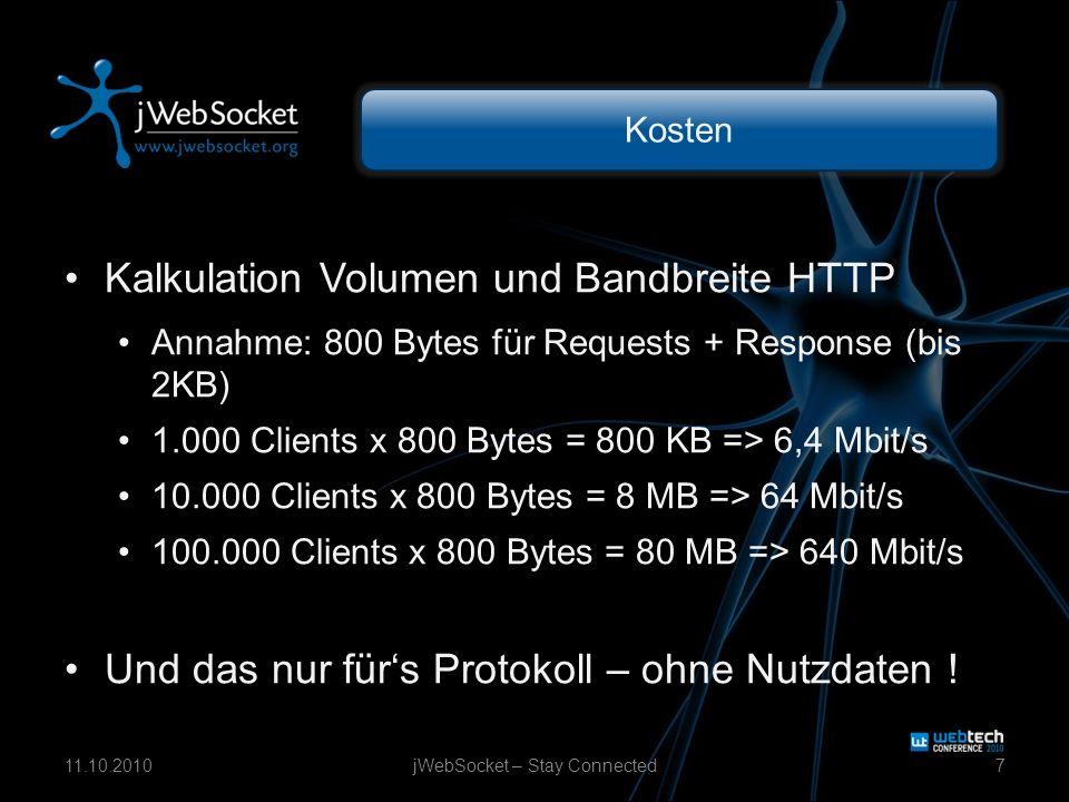 Kosten Kalkulation Volumen und Bandbreite HTTP Annahme: 800 Bytes für Requests + Response (bis 2KB) 1.000 Clients x 800 Bytes = 800 KB => 6,4 Mbit/s 10.000 Clients x 800 Bytes = 8 MB => 64 Mbit/s 100.000 Clients x 800 Bytes = 80 MB => 640 Mbit/s Und das nur fürs Protokoll – ohne Nutzdaten .