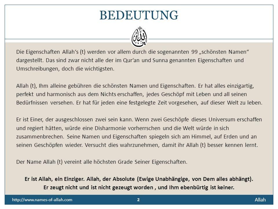 Allah http://www.names-of-allah.com ALLAH, DER EINZIGE ZU RECHT, ANGEBETETE UND VEREHRTE Alles Lob und Preisen gebührt alleine Ihm. Der einzige Gott,