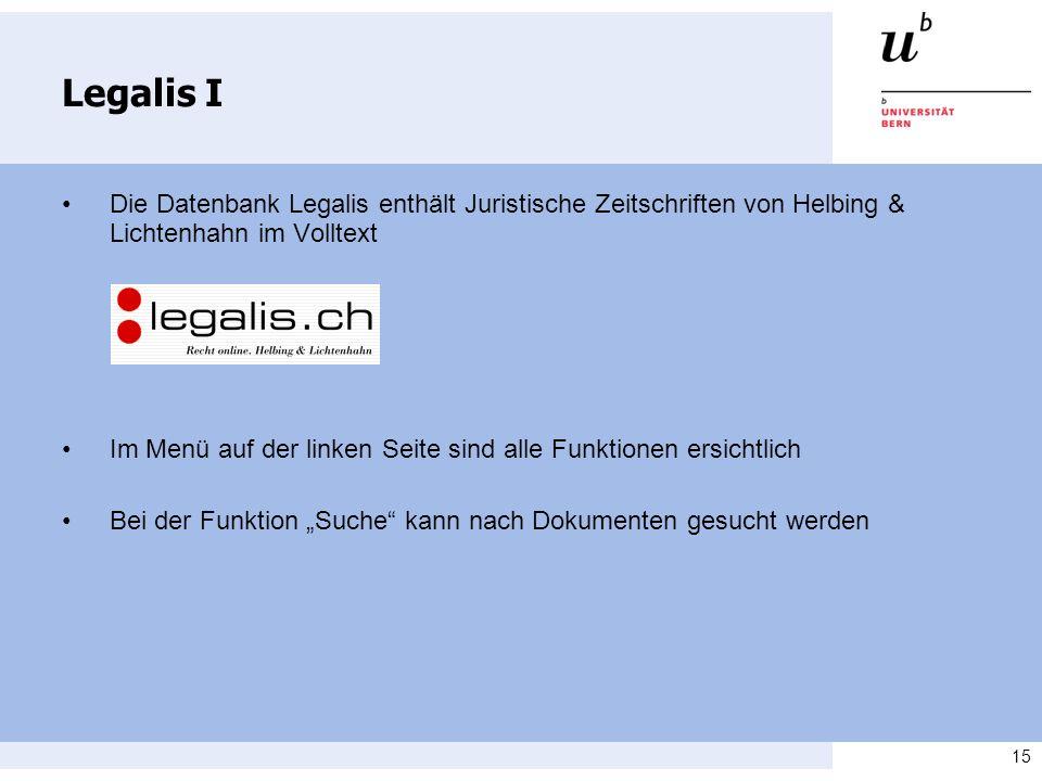15 Legalis I Die Datenbank Legalis enthält Juristische Zeitschriften von Helbing & Lichtenhahn im Volltext Im Menü auf der linken Seite sind alle Funktionen ersichtlich Bei der Funktion Suche kann nach Dokumenten gesucht werden