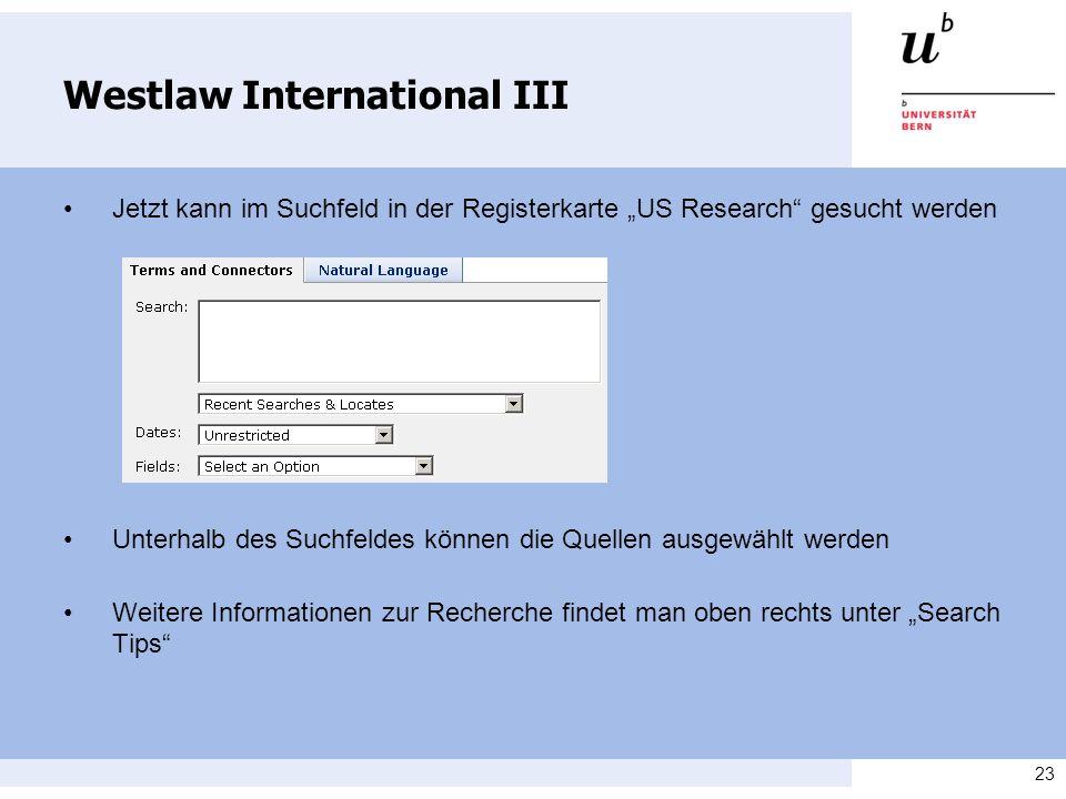 23 Westlaw International III Jetzt kann im Suchfeld in der Registerkarte US Research gesucht werden Unterhalb des Suchfeldes können die Quellen ausgewählt werden Weitere Informationen zur Recherche findet man oben rechts unter Search Tips