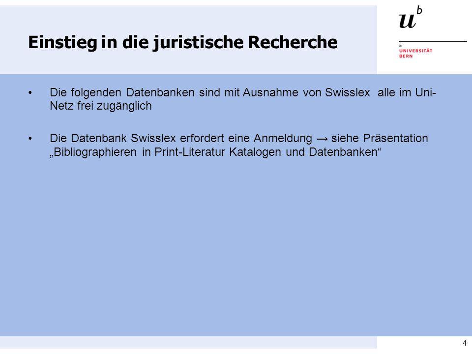 4 Einstieg in die juristische Recherche Die folgenden Datenbanken sind mit Ausnahme von Swisslex alle im Uni- Netz frei zugänglich Die Datenbank Swisslex erfordert eine Anmeldung siehe Präsentation Bibliographieren in Print-Literatur Katalogen und Datenbanken