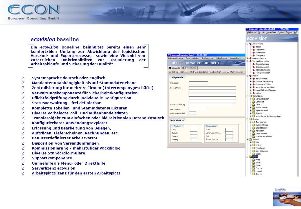 ecovision baseline Die ecovision baseline beinhaltet bereits einen sehr komfortablen Umfang zur Abwicklung der logistischen Versand- und Exportprozesse, sowie eine Vielzahl von zusätzlichen Funktionalitäten zur Optimierung der Arbeitsabläufe und Sicherung der Qualität.
