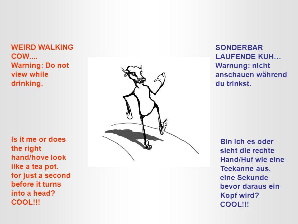 WEIRD WALKING COW.... Warning: Do not view while drinking. SONDERBAR LAUFENDE KUH… Warnung: nicht anschauen während du trinkst. Is it me or does the r