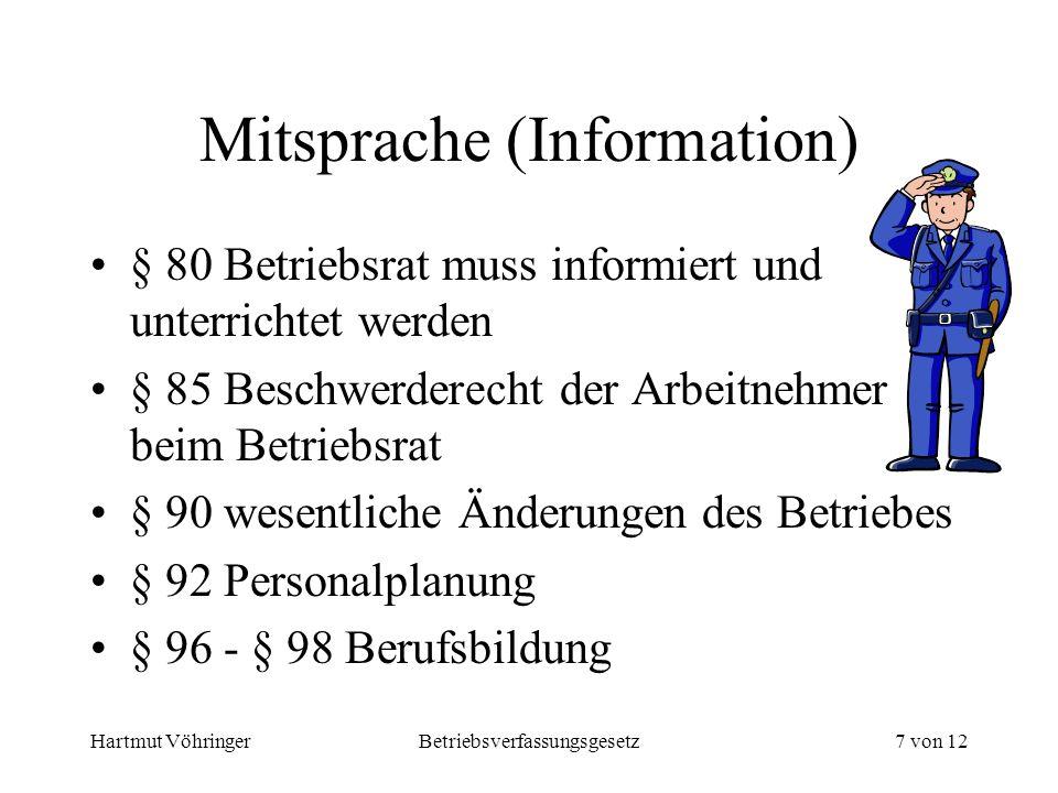 Hartmut VöhringerBetriebsverfassungsgesetz7 von 12 Mitsprache (Information) § 80 Betriebsrat muss informiert und unterrichtet werden § 85 Beschwerdere