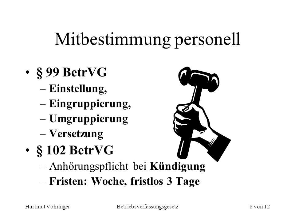 Hartmut VöhringerBetriebsverfassungsgesetz8 von 12 Mitbestimmung personell § 99 BetrVG –Einstellung, –Eingruppierung, –Umgruppierung –Versetzung § 102