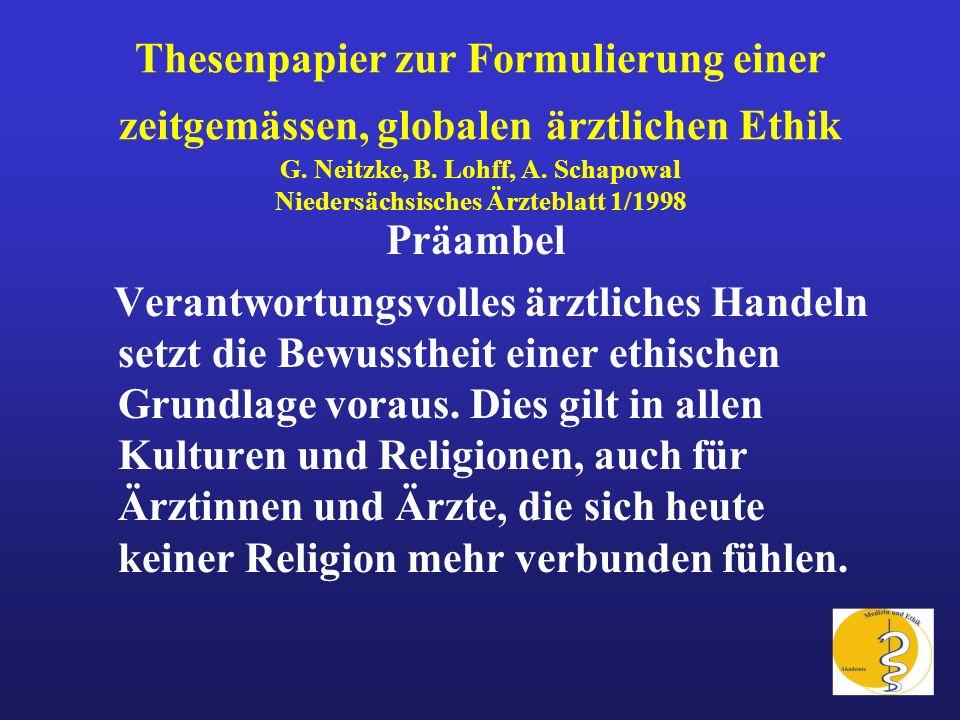 Thesenpapier zur Formulierung einer zeitgemässen, globalen ärztlichen Ethik G. Neitzke, B. Lohff, A. Schapowal Niedersächsisches Ärzteblatt 1/1998 Prä