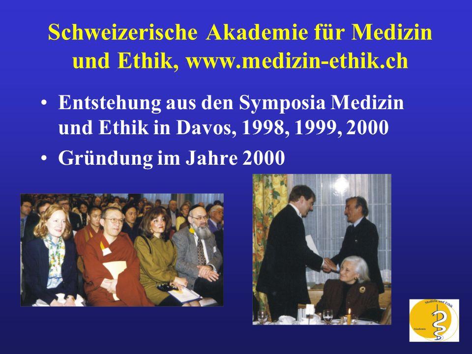 Schweizerische Akademie für Medizin und Ethik, www.medizin-ethik.ch Entstehung aus den Symposia Medizin und Ethik in Davos, 1998, 1999, 2000 Gründung