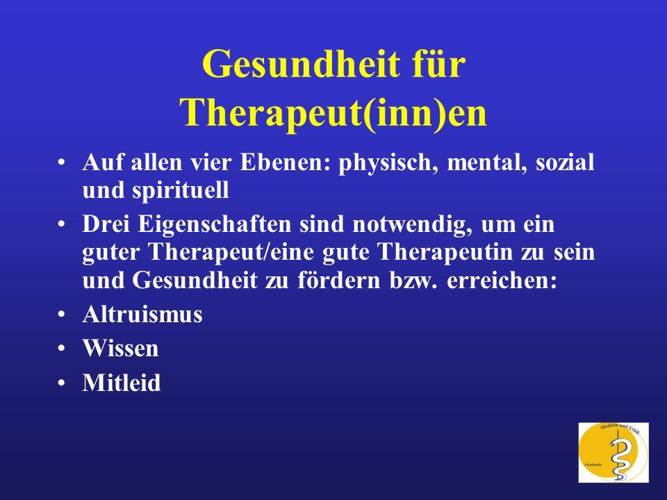 Gesundheit für Therapeut(inn)en Auf allen vier Ebenen: physisch, mental, sozial und spirituell Drei Eigenschaften sind notwendig, um ein guter Therape