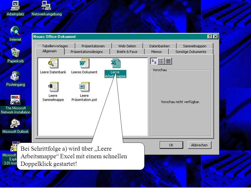 Bei Schrittfolge a) wird über Leere Arbeitsmappe Excel mit einem schnellen Doppelklick gestartet!