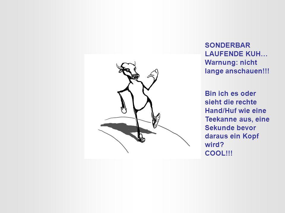 SONDERBAR LAUFENDE KUH… Warnung: nicht lange anschauen!!.