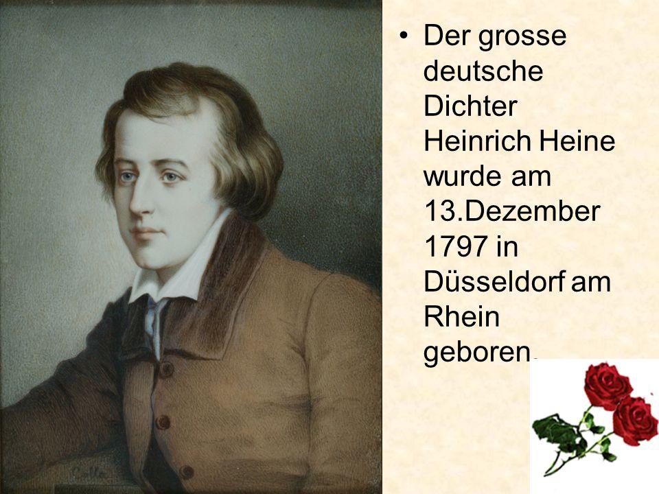 Der grosse deutsche Dichter Heinrich Heine wurde am 13.Dezember 1797 in Düsseldorf am Rhein geboren.