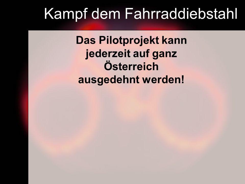 Kampf dem Fahrraddiebstahl Das Pilotprojekt kann jederzeit auf ganz Österreich ausgedehnt werden!