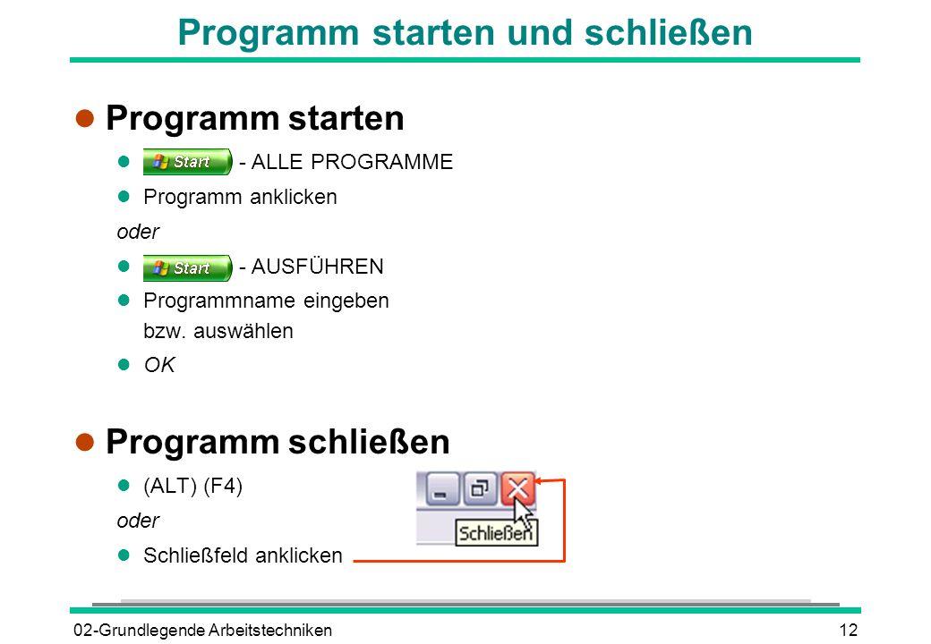 02-Grundlegende Arbeitstechniken12 Programm starten und schließen l Programm starten l - ALLE PROGRAMME l Programm anklicken oder l - AUSFÜHREN l Prog
