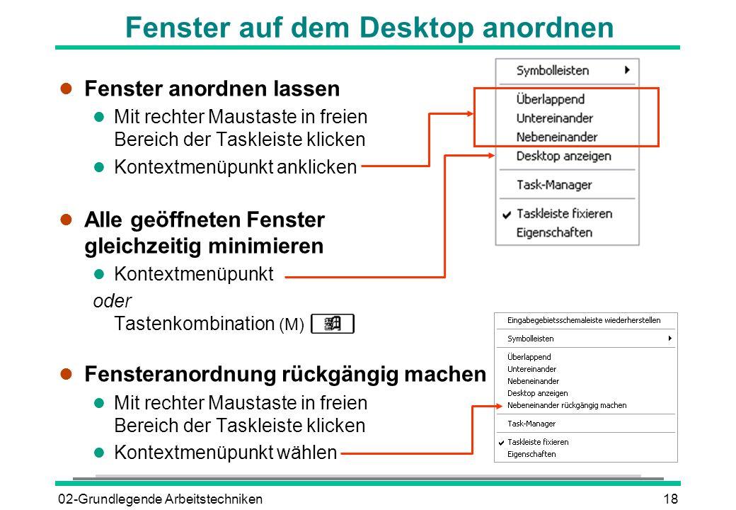 02-Grundlegende Arbeitstechniken18 Fenster auf dem Desktop anordnen l Fenster anordnen lassen l Mit rechter Maustaste in freien Bereich der Taskleiste