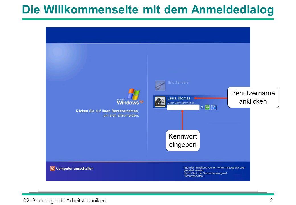 02-Grundlegende Arbeitstechniken3 In einem Netzwerk (Domäne) anmelden l Windows starten und im Netzwerk anmelden l Benutzername eingeben l Kennwort eingeben Schaltfläche (RETURN) oder OK