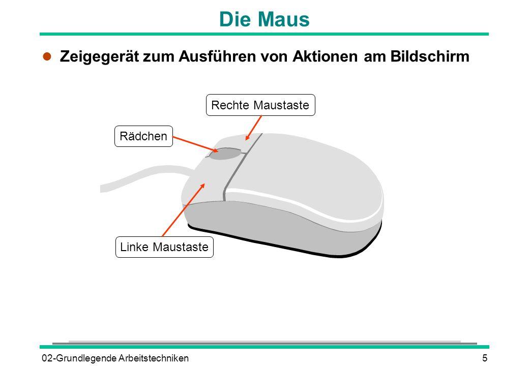02-Grundlegende Arbeitstechniken5 l Zeigegerät zum Ausführen von Aktionen am Bildschirm Die Maus Linke Maustaste Rechte Maustaste Rädchen