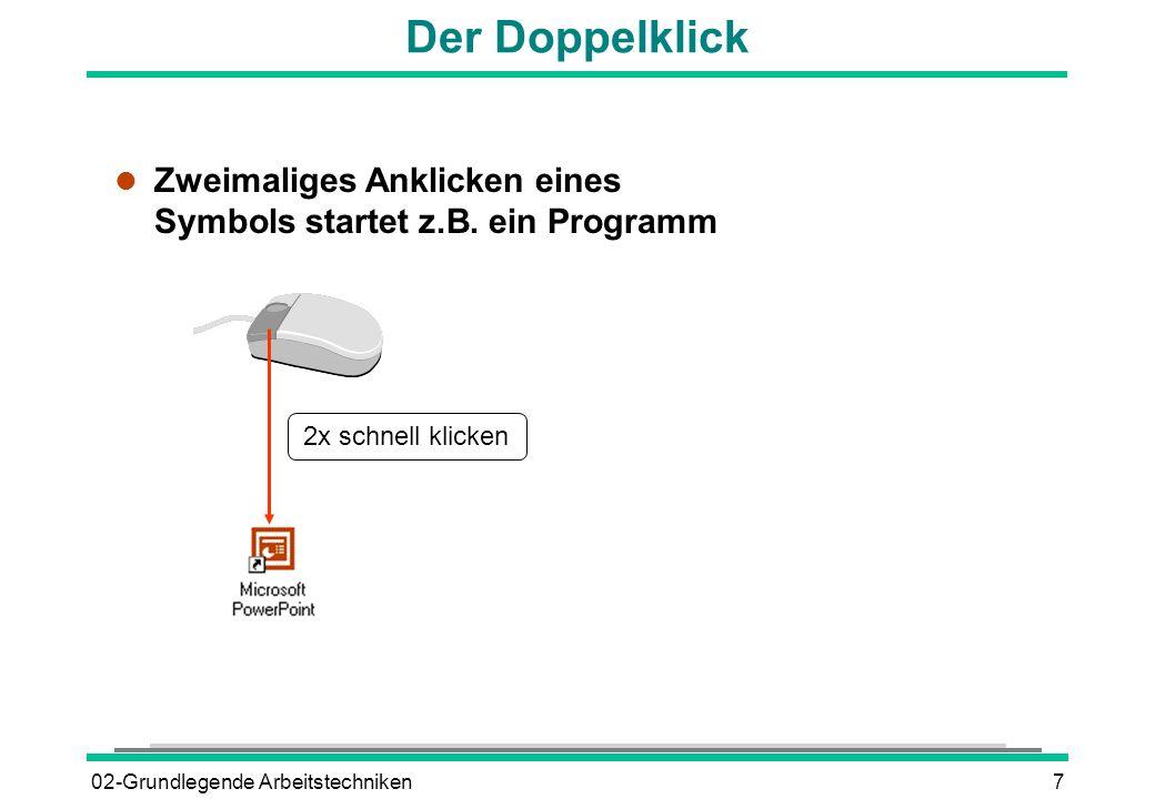 02-Grundlegende Arbeitstechniken7 Der Doppelklick l Zweimaliges Anklicken eines Symbols startet z.B. ein Programm 2x schnell klicken