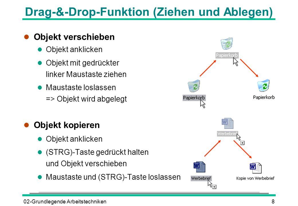 02-Grundlegende Arbeitstechniken8 Drag-&-Drop-Funktion (Ziehen und Ablegen) l Objekt verschieben l Objekt anklicken l Objekt mit gedrückter linker Mau