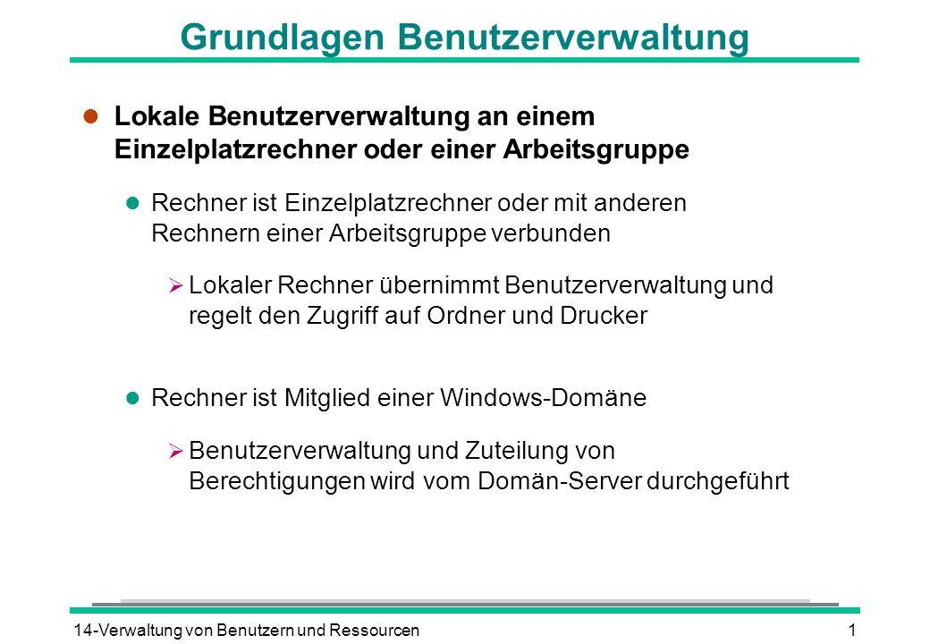 14-Verwaltung von Benutzern und Ressourcen1 Grundlagen Benutzerverwaltung l Lokale Benutzerverwaltung an einem Einzelplatzrechner oder einer Arbeitsgr