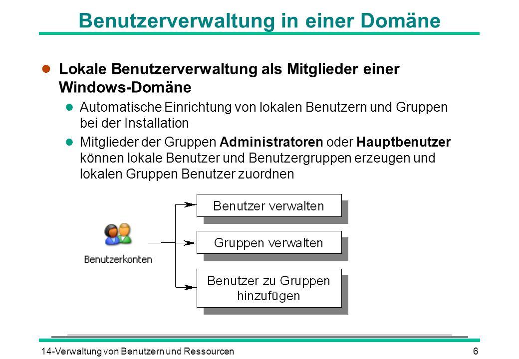 14-Verwaltung von Benutzern und Ressourcen6 Benutzerverwaltung in einer Domäne l Lokale Benutzerverwaltung als Mitglieder einer Windows-Domäne l Autom