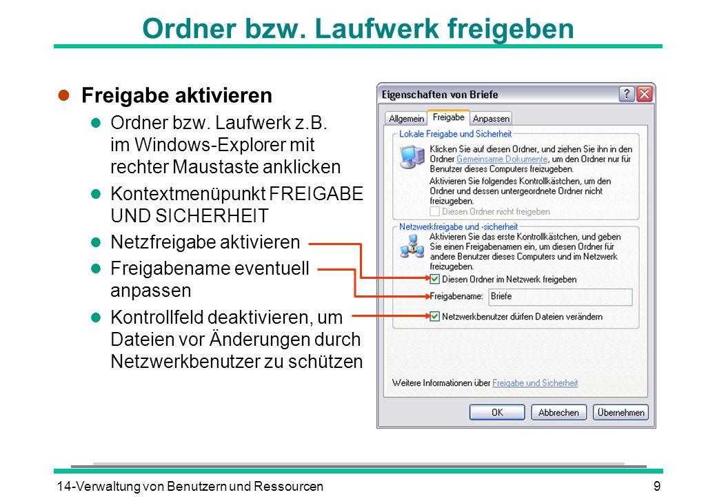 14-Verwaltung von Benutzern und Ressourcen9 Ordner bzw. Laufwerk freigeben l Freigabe aktivieren l Ordner bzw. Laufwerk z.B. im Windows-Explorer mit r