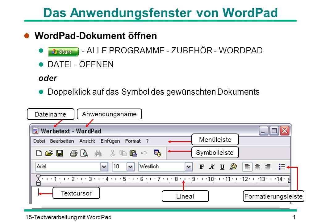 15-Textverarbeitung mit WordPad1 Dateiname Anwendungsname Menüleiste Symbolleiste LinealFormatierungsleiste Textcursor Das Anwendungsfenster von WordP